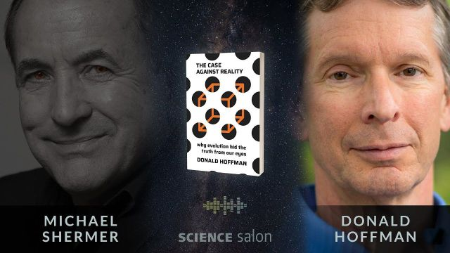 Michael Shermer with Dr_ Donald Hoffman — The Case Against Reality (SCIENCE SALON # 78)
