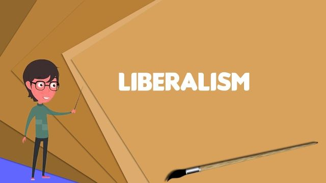 What is Liberalism_ Explain Liberalism, Define Liberalism, Meaning of Liberalism